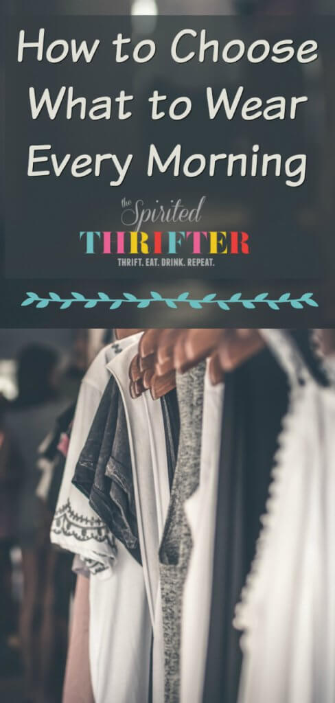 How to Choose What to Wear Every Morning by The Spirited Thrifter
